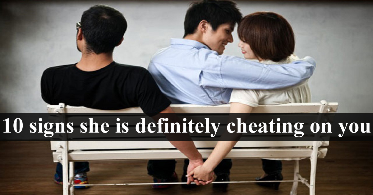 Signs your girlfriend is cheating on you
