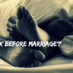 Why Sex Before Marriage Is Not Good, But A GREAT Idea