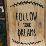 Why Following Your Dreams Isn't As Easy As It Seems
